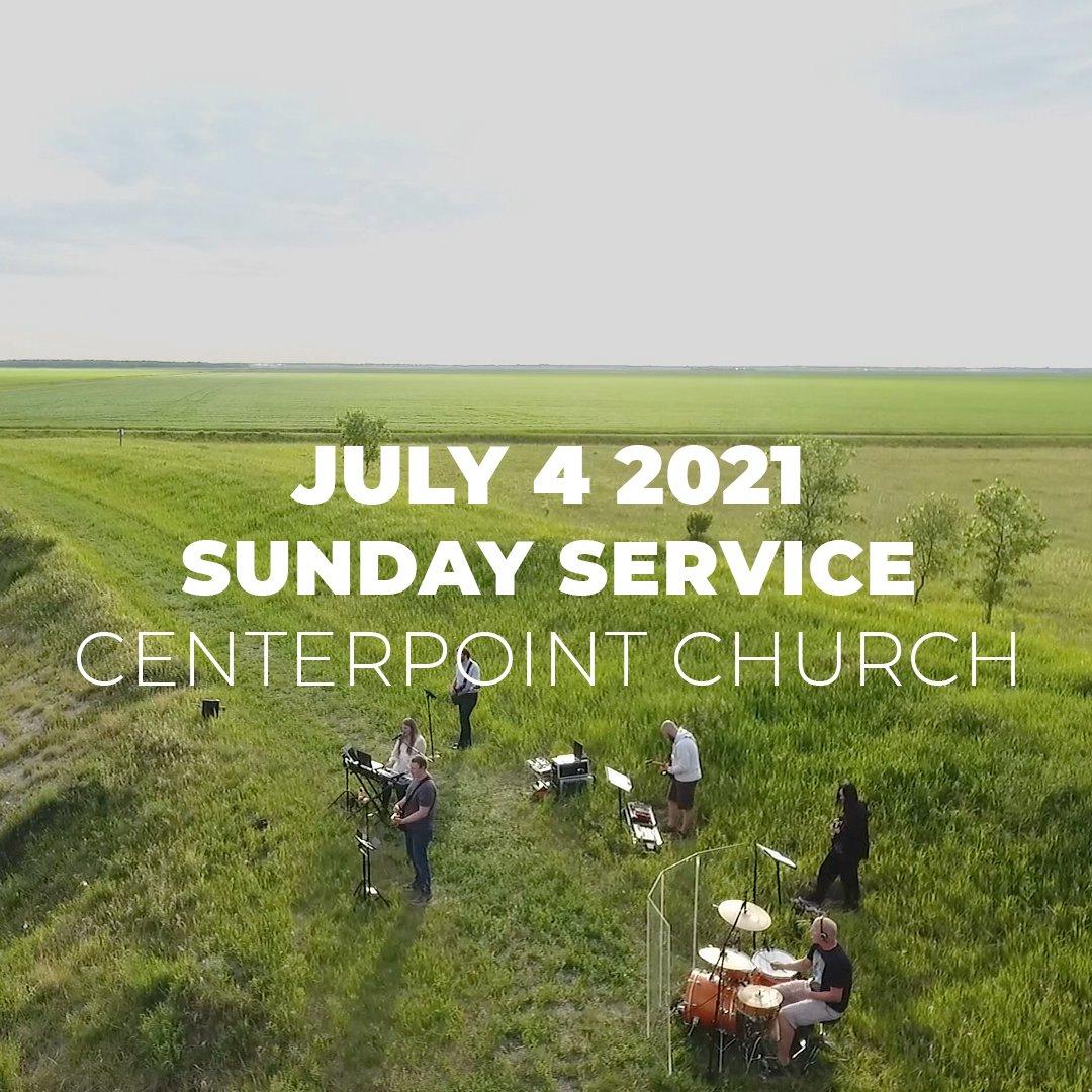 July 4th 2021   Sunday Service   Centerpoint Church