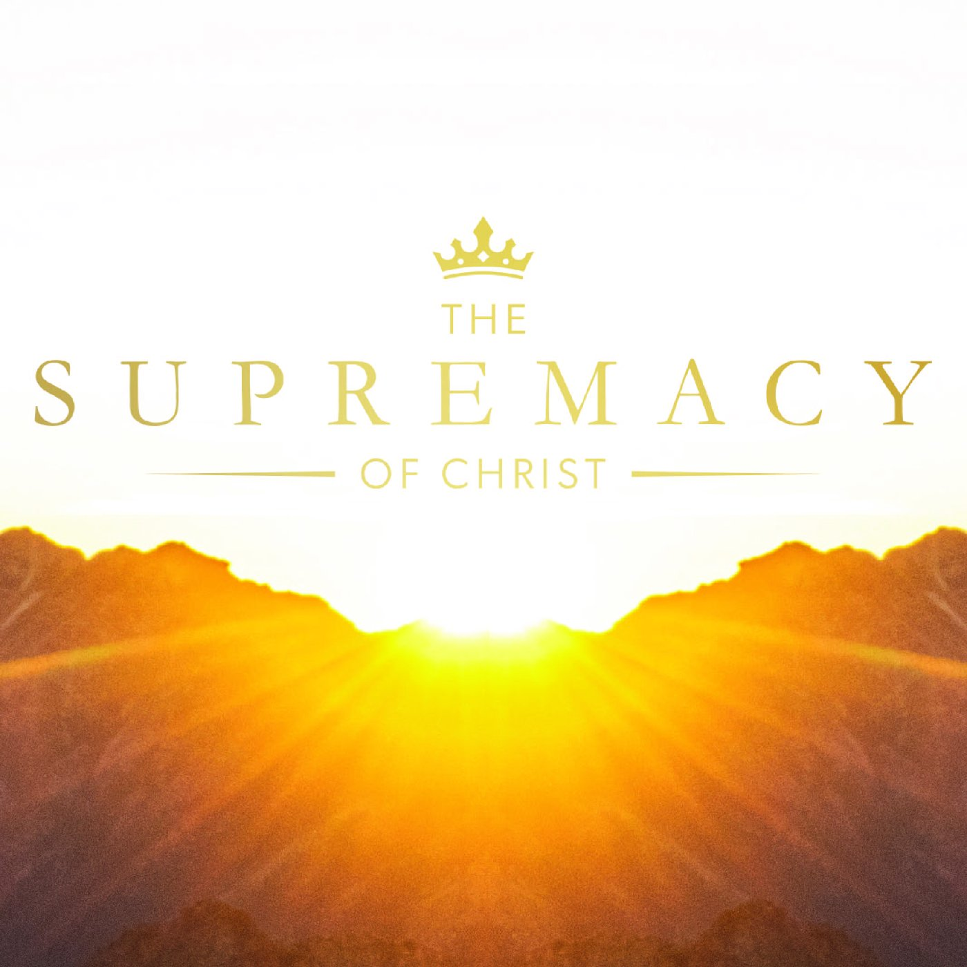 """""""The Supremacy of Christ"""""""
