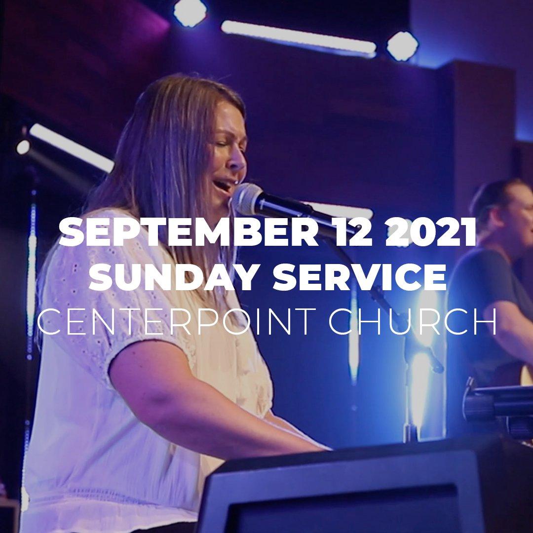 September 12th 2021   Sunday Service   Centerpoint Church