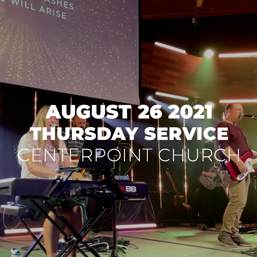 August 26th 2021   Thursday Service   Centerpoint Church