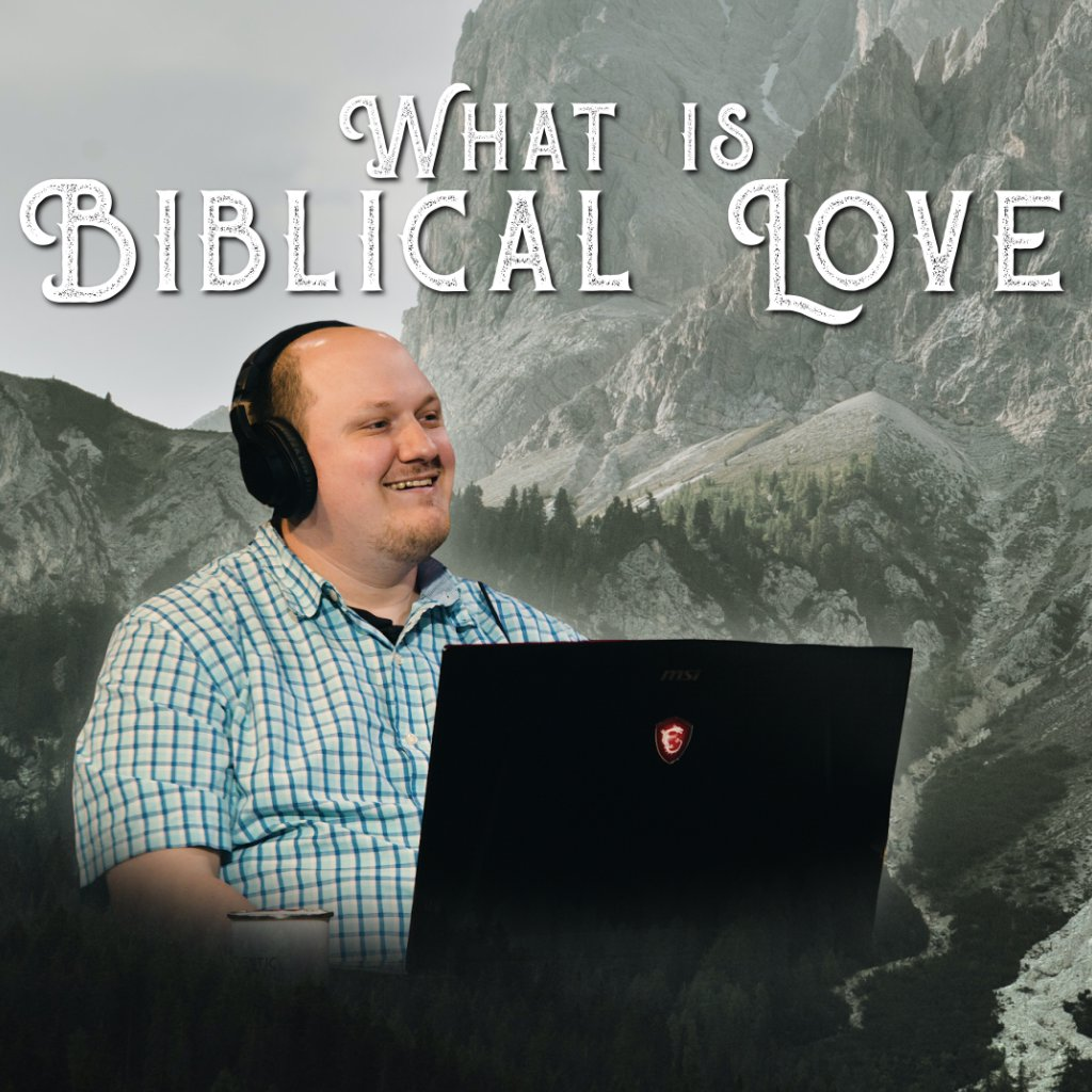 What is Biblical Love