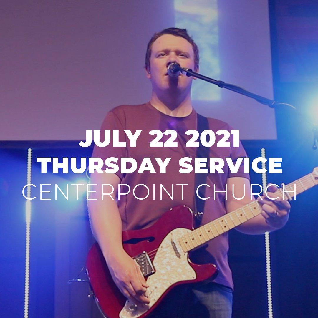 July 22nd 2021 | Thursday Service | Centerpoint Church