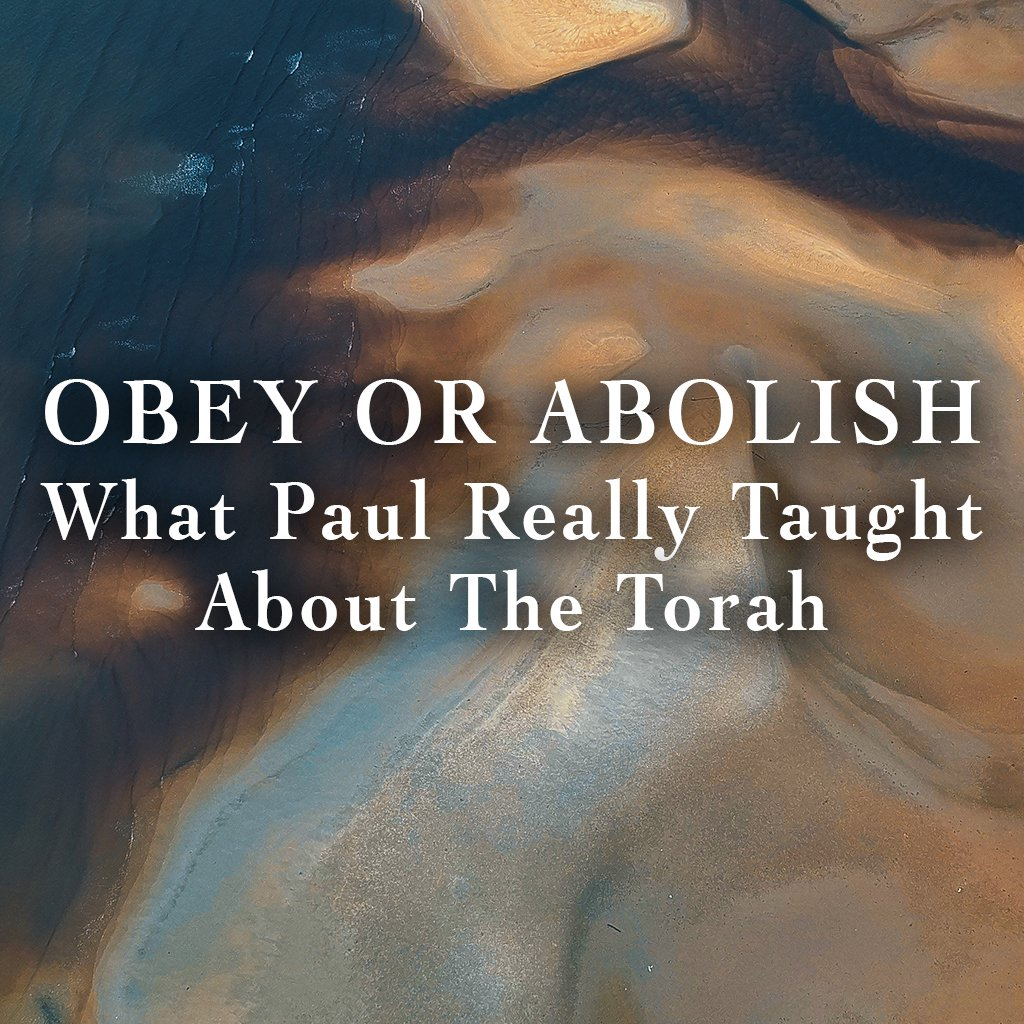 Obey Or Abolish - What Paul Really Taught About The Torah