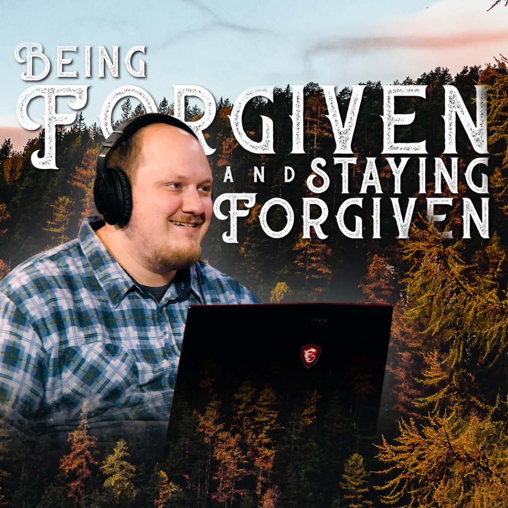 Being Forgiven and Staying Forgiven