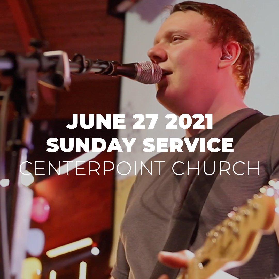 June 27th 2021   Sunday Service   Centerpoint Church