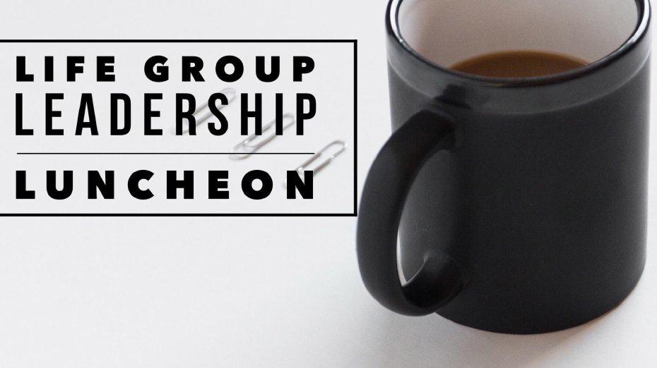 Life Group Leadership Luncheon