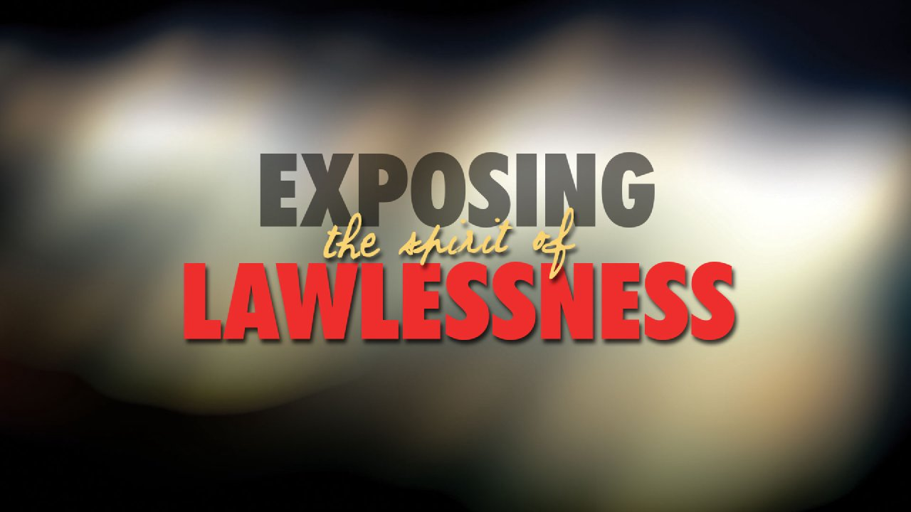 Exposing The Spirit of Lawlessness