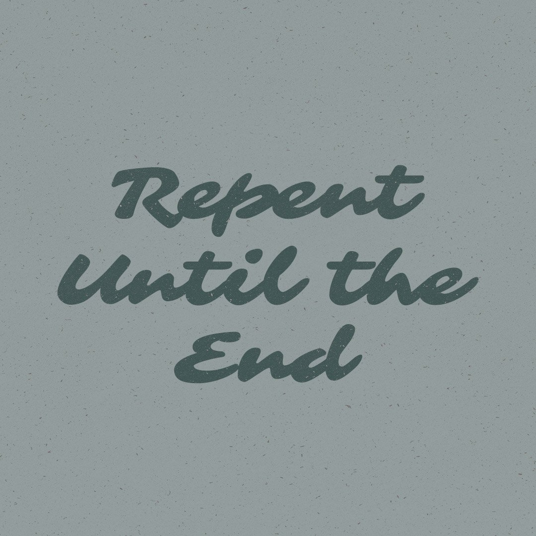 Repent Until The End