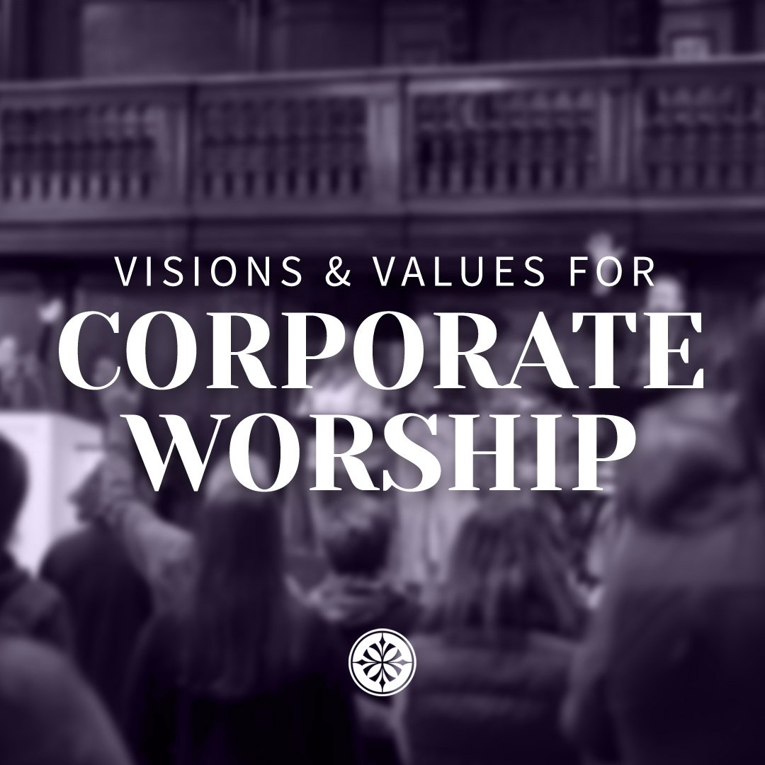 Vision & Values For Corporate Worship