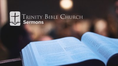 Sermons - Trinity Bible Church