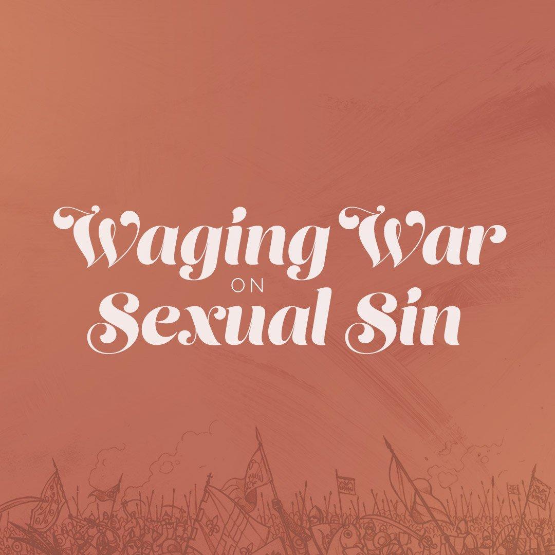Waging War On Sexual Sin