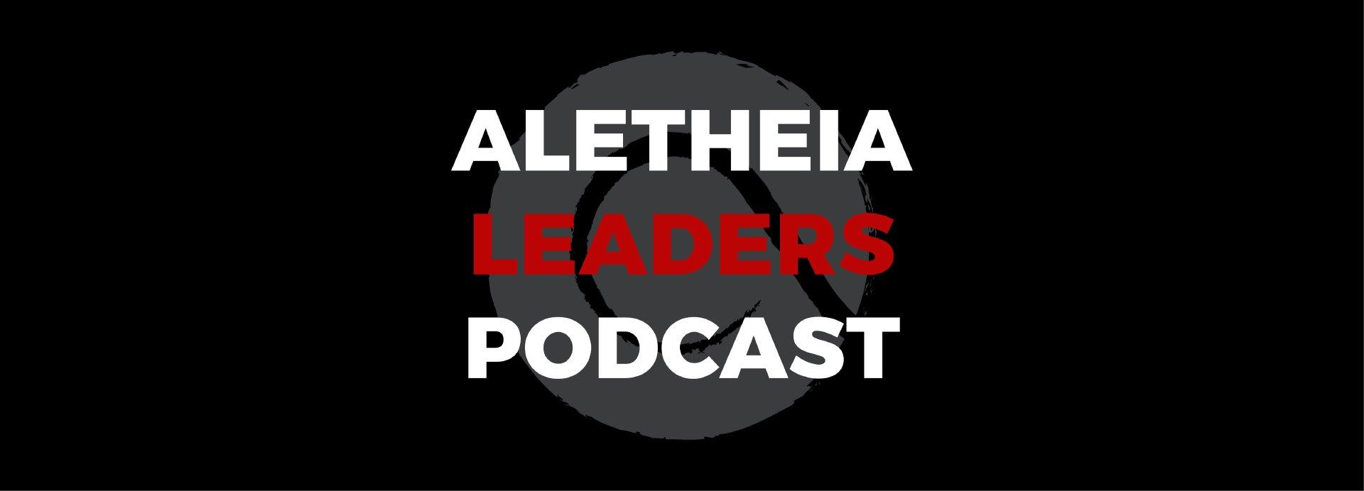 Aletheia Leadership Podcast Aletheia Church