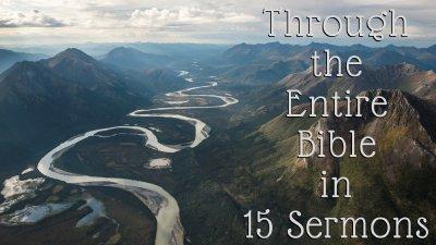 Through the Entire Bible in 15 Sermons - Berean Bible Baptist Church