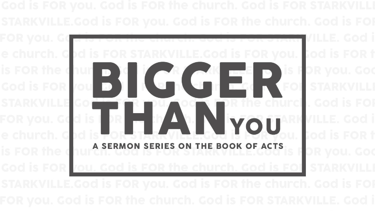 Bigger Than You - FBC Starkville - MS