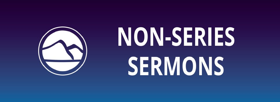 Sermons: Non-Series - Valley Life Church, Lebanon OR